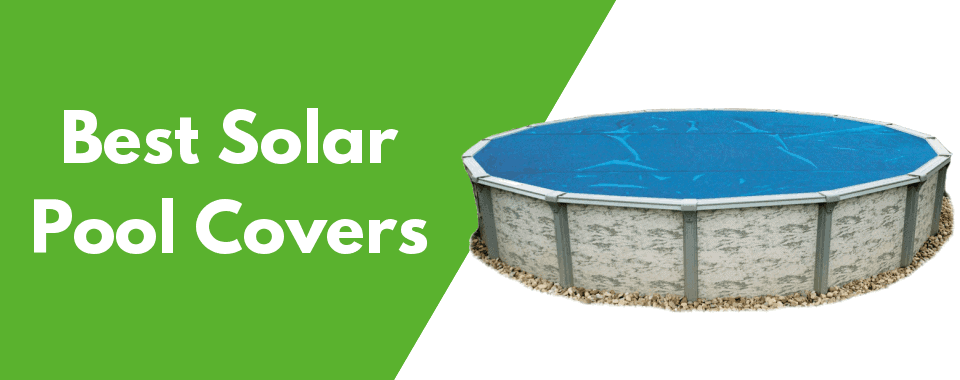 7 Best Solar Pool Covers of 2019 (Review)