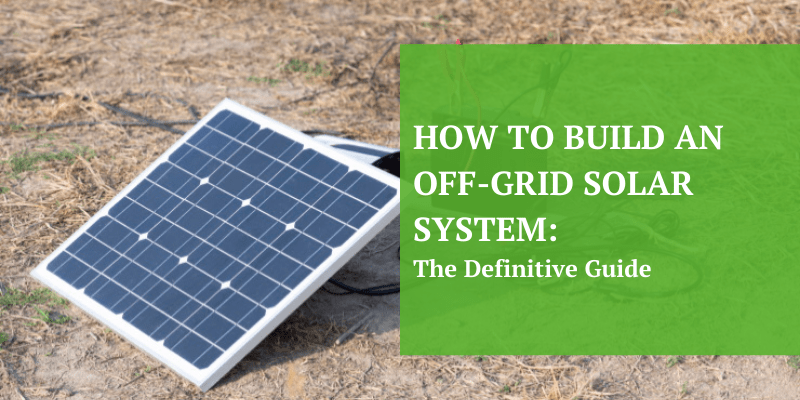How to build off grid solar system The Definitive Guide